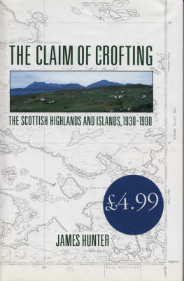 The Claim of Crofting: the Scottish Highlands and Islands 1930-1990 (Hardback)