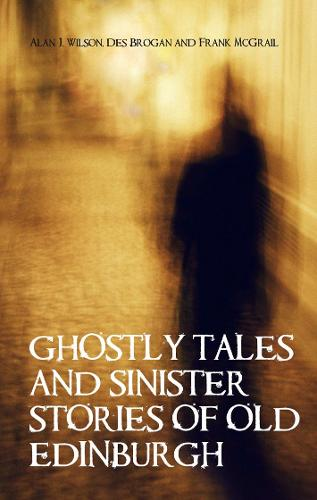Ghostly Tales and Sinister Stories of Old Edinburgh (Paperback)