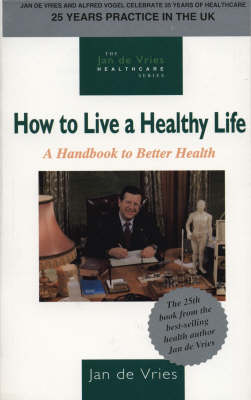 How to Live a Healthy Life: A Handbook to Better Health (Paperback)