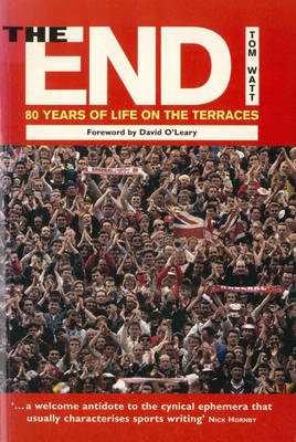 The End: 80 Years of Life on the Terraces (Paperback)