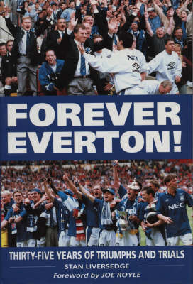 Forever Everton!: Thirty-five Years of Triumphs and Trials (Hardback)