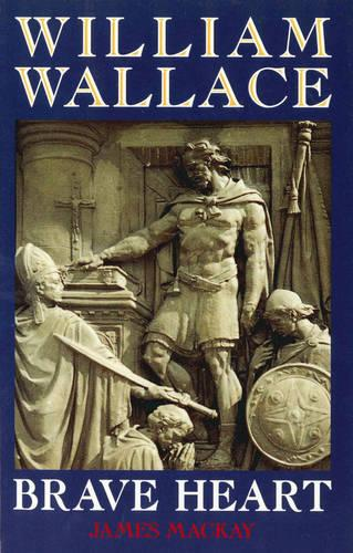 William Wallace: Brave Heart (Paperback)