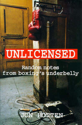 Unlicensed: Random Notes from Boxing's Underbelly (Paperback)