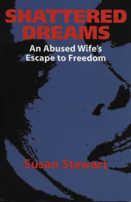 Shattered Dreams: One Woman's Escape to Freedom from an Abusive Marriage (Paperback)