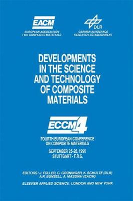 Developments in the Science and Technology of Composite Materials: Fourth European Conference on Composite Materials September 25-28, 1990 Stuttgart-Germany (Hardback)