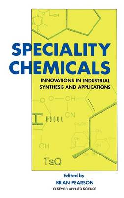 Speciality Chemicals: Innovations in industrial synthesis and applications (Hardback)