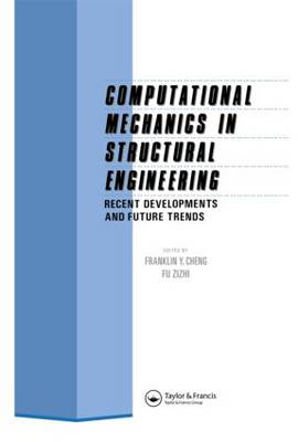 Computational Mechanics in Structural Engineering: Recent developments and future trends (Hardback)