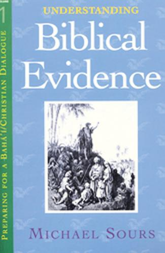 Understanding Biblical Evidence - Preparing for a Baha'I and Christian Dialogue 1 (Paperback)