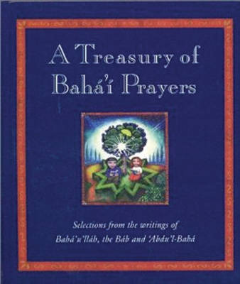 A Treasury of Baha'i Prayers: Selections from the writings of Baha'u'llah, the Bab and 'Abdu'l-Baha (Hardback)