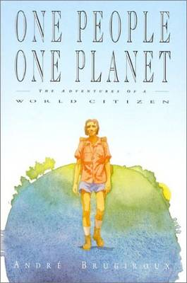 One People, One Planet: The Adventures of a World Citizen (Paperback)