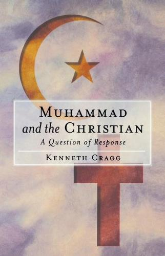 Muhammad and the Christian: A Question of Response (Paperback)
