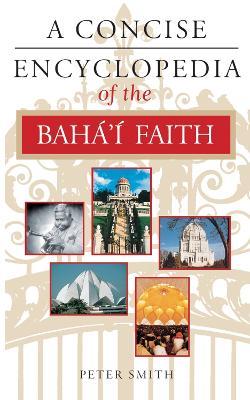 A Concise Encyclopedia of the Baha'i Faith - Concise Encyclopedias (Paperback)