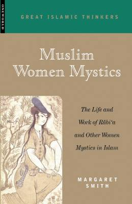 Muslim Women Mystics: The Life and Work of Rabi'a and Other Women Mystics in Islam (Paperback)