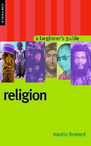 Religion: A Beginner's Guide - Beginner's Guides (Paperback)