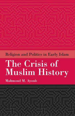 Crisis of Muslim History: Religion and Politics in Early Islam (Hardback)