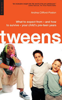 Tweens: What to Expect From - and How to Survive - Your Child's Pre-Teen Years (Paperback)