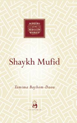 Shaykh Mufid - Makers of the Muslim World (Hardback)