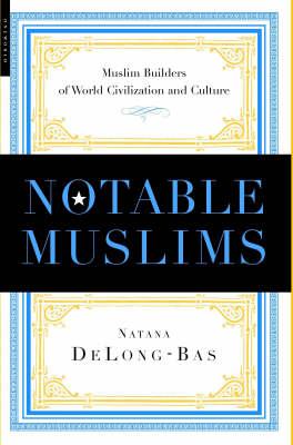 Notable Muslims: Profiles of Muslim Builders of World Civilization and Culture (Hardback)