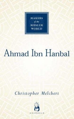 Ahmad ibn Hanbal - Makers of the Muslim World (Hardback)