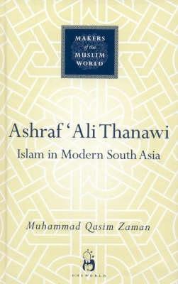 Ashraf Ali Thanawi: Islam in Modern South Asia - Makers of the Muslim World (Hardback)