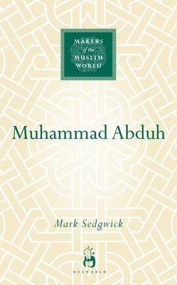 Muhammad Abduh - Makers of the Muslim World (Hardback)