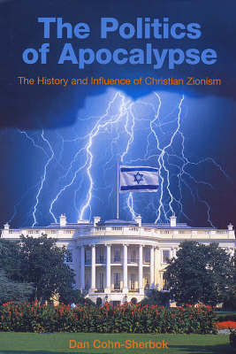 The Politics of Apocalypse: The History and Influence of Christian Zionism (Hardback)