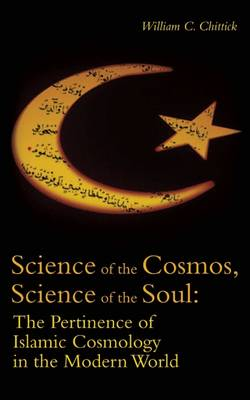 Science of the Cosmos, Science of the Soul: The Pertinence of Islamic Cosmology in the Modern World (Paperback)