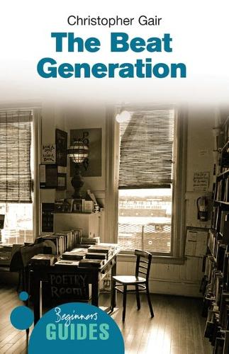 The Beat Generation: A Beginner's Guide - Beginner's Guides (Paperback)