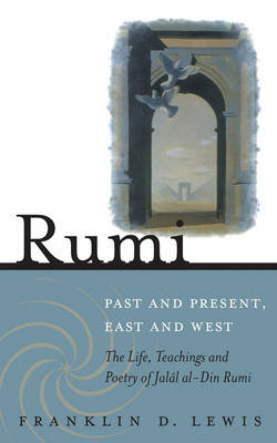 Rumi - Past and Present, East and West: The Life, Teachings, and Poetry of Jalal al-Din Rumi (Paperback)