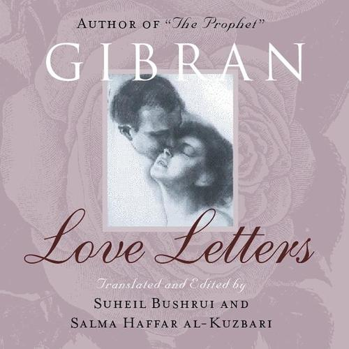 Love Letters: The Love Letters of Kahlil Gibran to May Ziadah (Paperback)