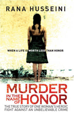 Murder in the Name of Honour: The True Story of One Woman's Heroic Fight Against an Unbelievable Crime (Hardback)
