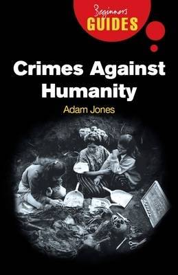 Crimes Against Humanity: A Beginner's Guide - Beginner's Guides (Paperback)