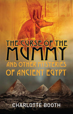 The Curse of the Mummy: And Other Mysteries of Ancient Egypt (Paperback)
