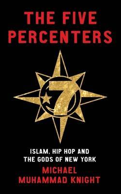 The Five Percenters: Islam, Hip-hop and the Gods of New York (Paperback)