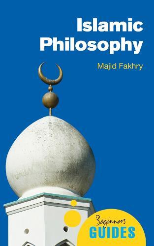Islamic Philosophy: A Beginner's Guide - Beginner's Guides (Paperback)