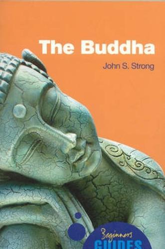 The Buddha: A Beginner's Guide - Beginner's Guides (Paperback)