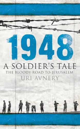 1948: A Soldier's Tale - The Bloody Road to Jerusalem (Paperback)