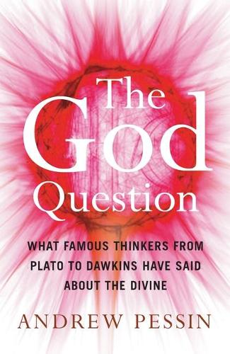The God Question: What Famous Thinkers from Plato to Dawkins Have Said About the Divine (Paperback)