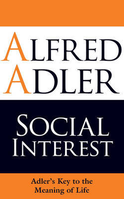 Social Interest: Adler's Key to the Meaning of Life (Paperback)