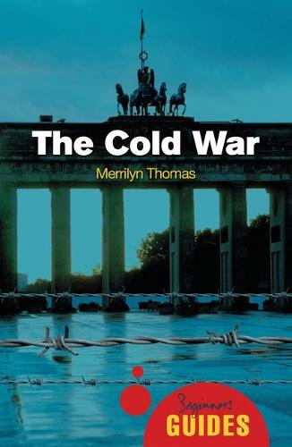 The Cold War: A Beginner's Guide - Beginner's Guides (Paperback)