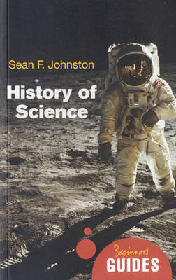 History of Science: A Beginner's Guide - Beginner's Guides (Paperback)