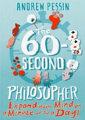 The 60-second Philosopher: Expand your Mind on a Minute or So a Day! (Paperback)