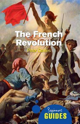 The French Revolution: A Beginner's Guide - Beginner's Guides (Paperback)