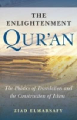 The Enlightenment Qur'an: The Politics of Translation and the Construction of Islam (Hardback)