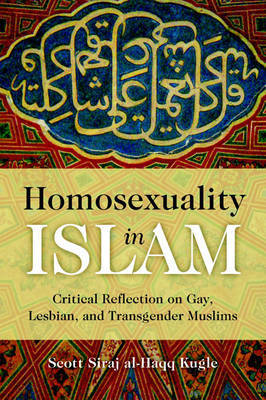 Homosexuality in Islam: Critical Reflection on Gay, Lesbian, and Transgender Muslims (Paperback)