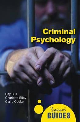 Criminal Psychology: A Beginner's Guide - Beginner's Guides (Paperback)