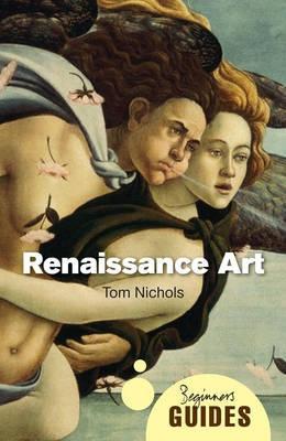 Renaissance Art: A Beginner's Guide - Beginner's Guides (Paperback)