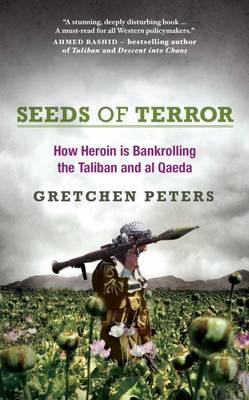 Seeds of Terror: How Heroin is Bankrolling the Taliban and Al Qaeda (Hardback)