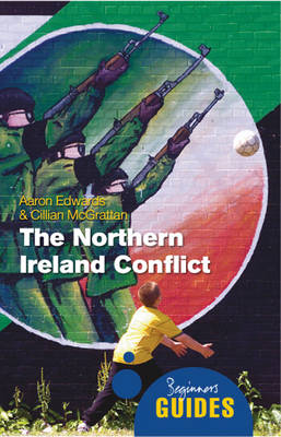 The Northern Ireland Conflict: A Beginner's Guide - Beginner's Guides (Paperback)