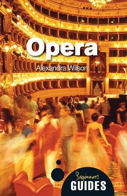 Opera: A Beginner's Guide - Beginner's Guides (Paperback)